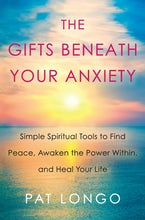 The Gifts Beneath Your Anxiety